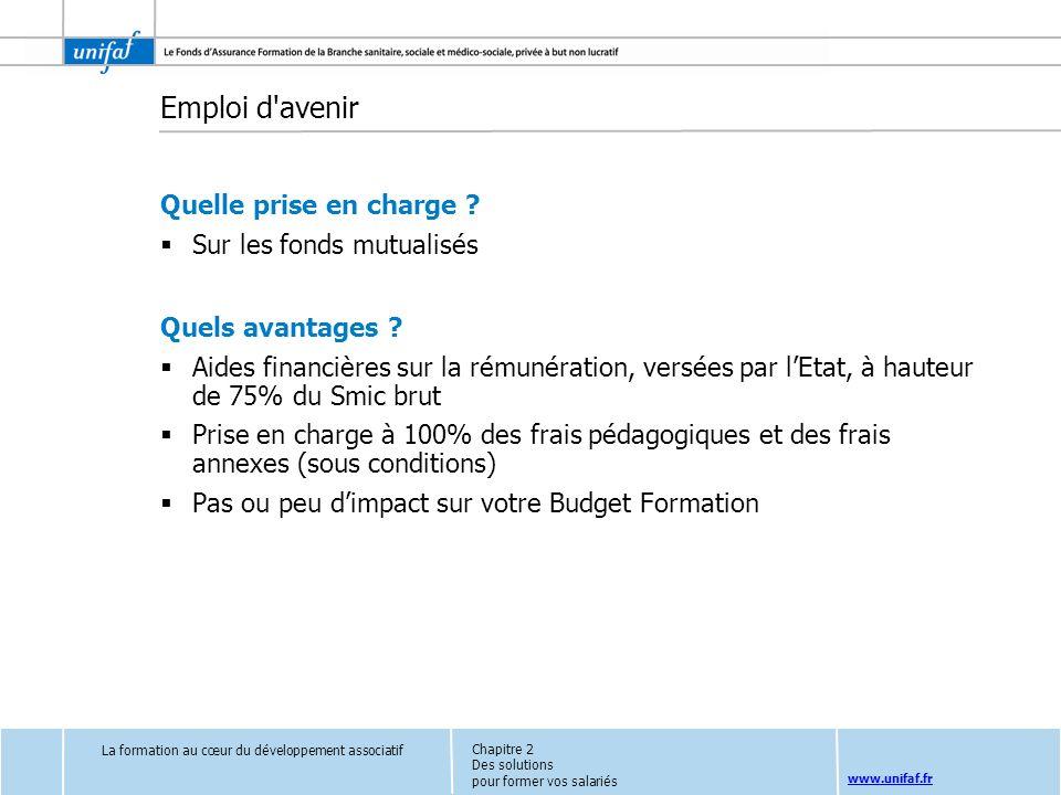 www.unifaf.fr Emploi d'avenir Quelle prise en charge ? Sur les fonds mutualisés Quels avantages ? Aides financières sur la rémunération, versées par l