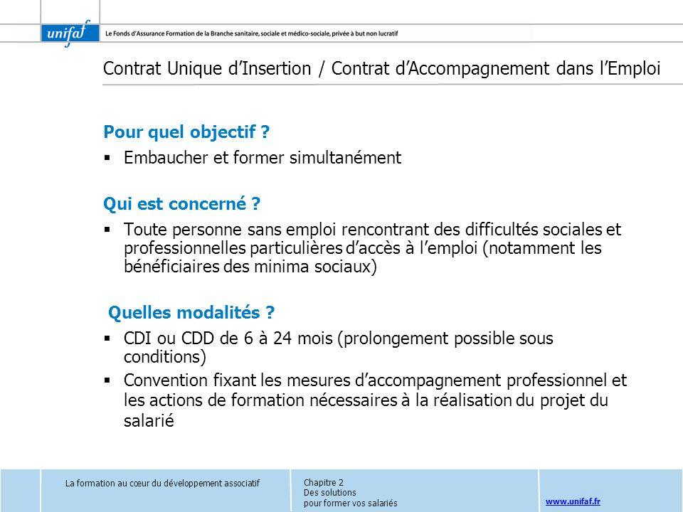 www.unifaf.fr Contrat Unique dInsertion / Contrat dAccompagnement dans lEmploi Pour quel objectif ? Embaucher et former simultanément Qui est concerné