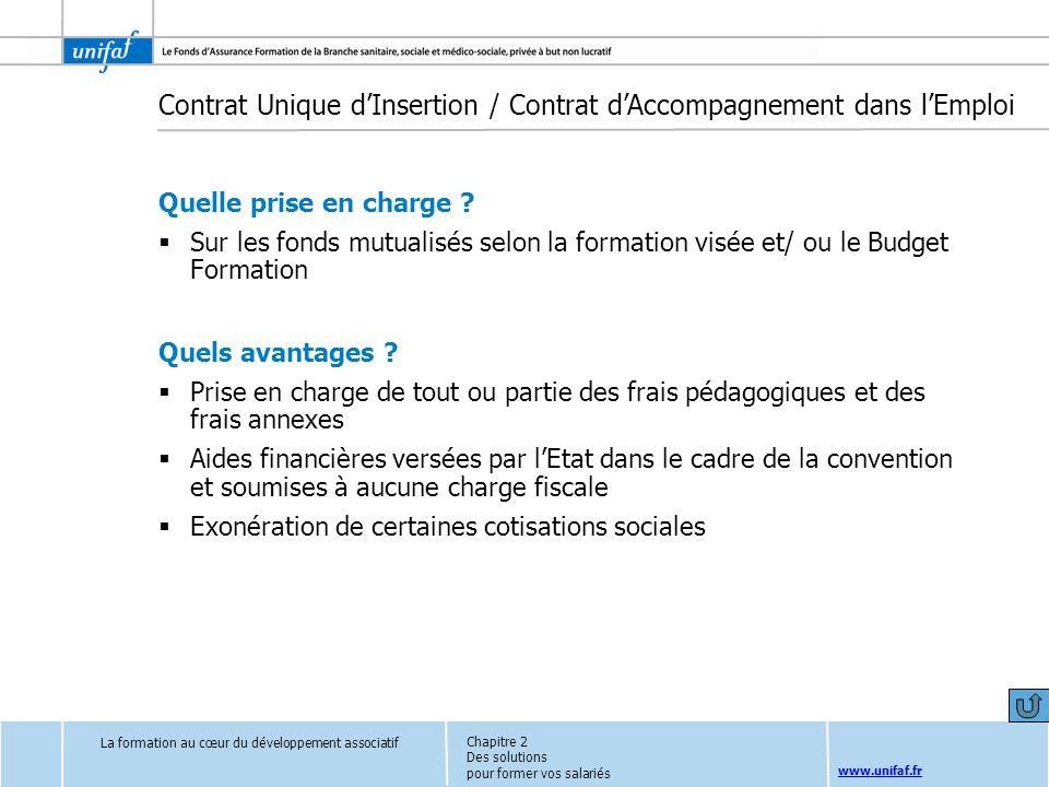 www.unifaf.fr Contrat Unique dInsertion / Contrat dAccompagnement dans lEmploi Quelle prise en charge ? Sur les fonds mutualisés selon la formation vi
