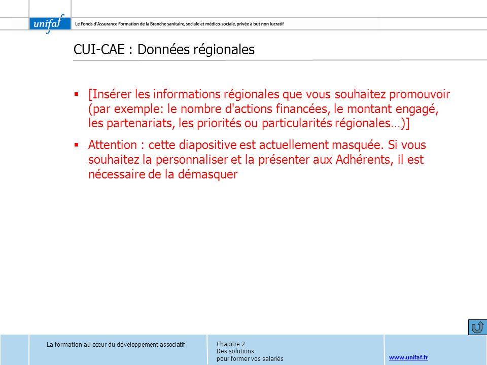 www.unifaf.fr CUI-CAE : Données régionales [Insérer les informations régionales que vous souhaitez promouvoir (par exemple: le nombre d'actions financ