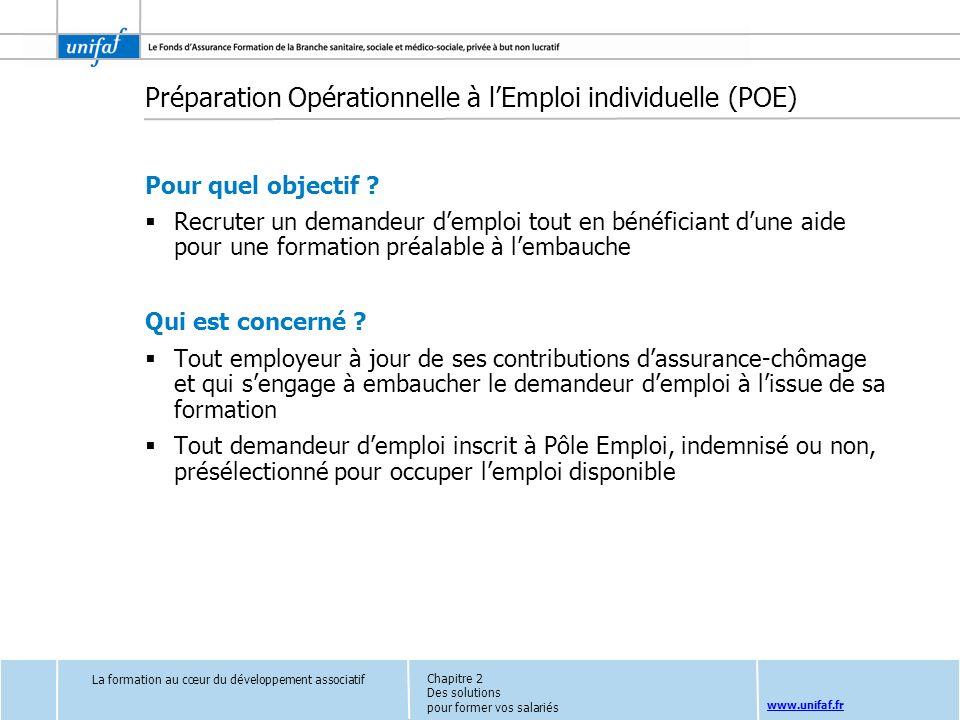 www.unifaf.fr Préparation Opérationnelle à lEmploi individuelle (POE) Pour quel objectif ? Recruter un demandeur demploi tout en bénéficiant dune aide