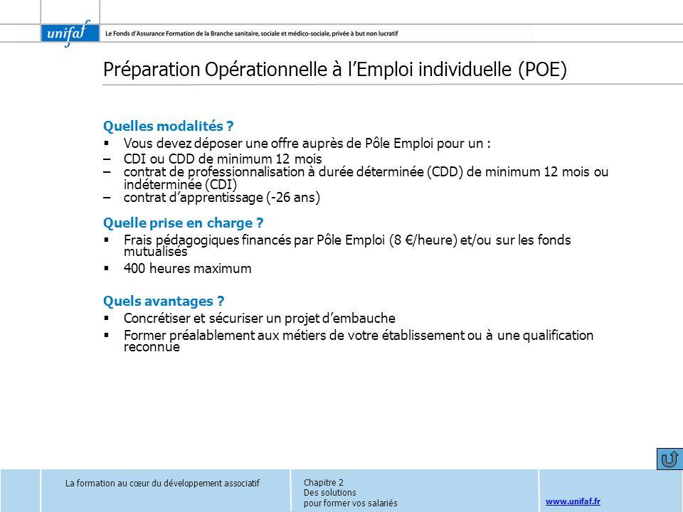 www.unifaf.fr Préparation Opérationnelle à lEmploi individuelle (POE) Quelles modalités ? Vous devez déposer une offre auprès de Pôle Emploi pour un :