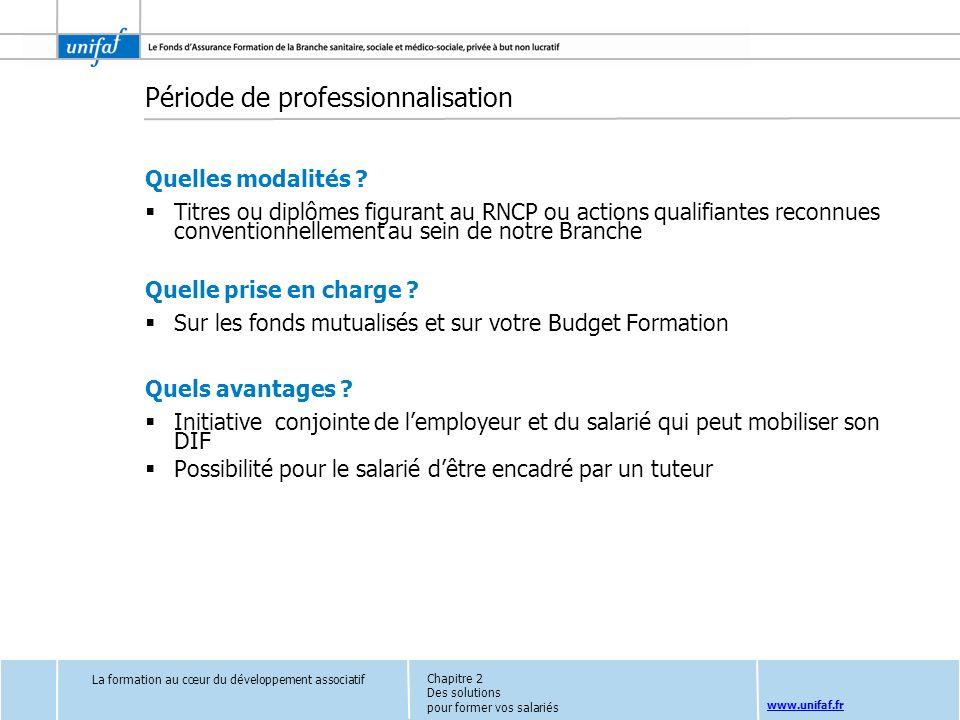 www.unifaf.fr Période de professionnalisation Quelles modalités ? Titres ou diplômes figurant au RNCP ou actions qualifiantes reconnues conventionnell