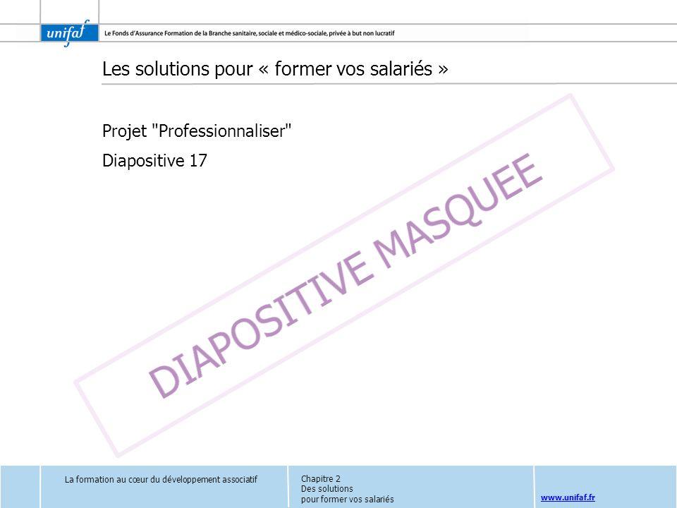 www.unifaf.fr La formation au cœur du développement associatif Les solutions pour « former vos salariés » Projet