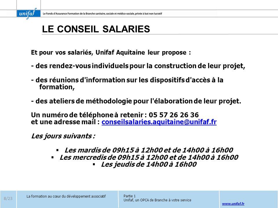 www.unifaf.fr 8/23 La formation au cœur du développement associatif Partie 1 Unifaf, un OPCA de Branche à votre service LE CONSEIL SALARIES Et pour vo