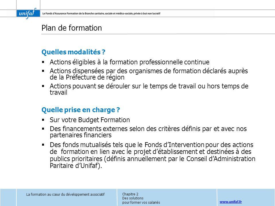 www.unifaf.fr Plan de formation Quelles modalités ? Actions éligibles à la formation professionnelle continue Actions dispensées par des organismes de