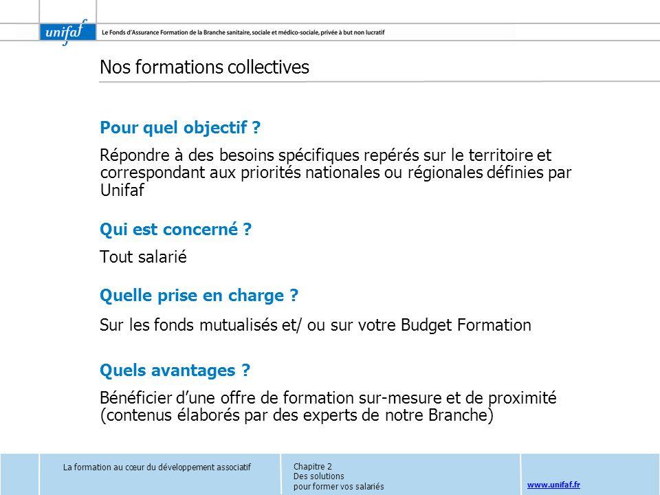 www.unifaf.fr Nos formations collectives Pour quel objectif ? Répondre à des besoins spécifiques repérés sur le territoire et correspondant aux priori