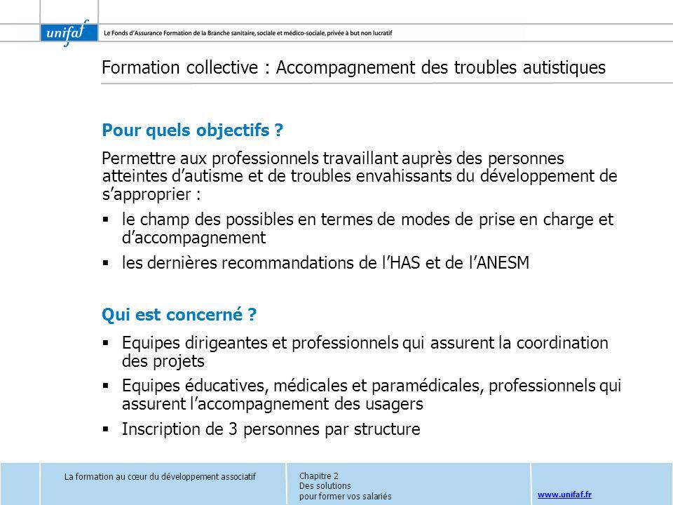 www.unifaf.fr Formation collective : Accompagnement des troubles autistiques Pour quels objectifs ? Permettre aux professionnels travaillant auprès de
