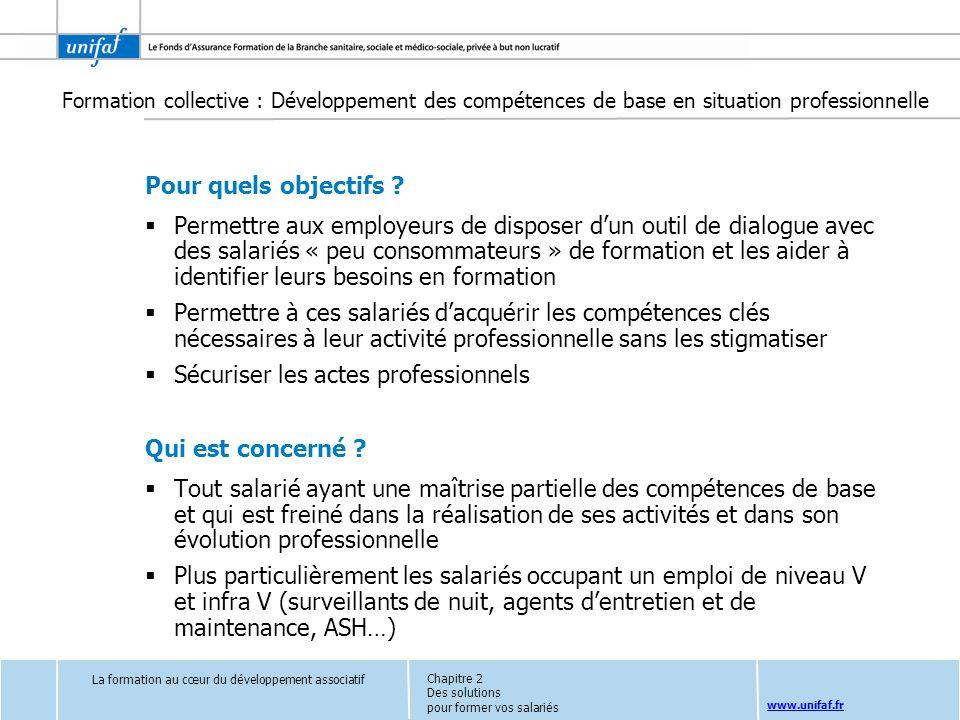 www.unifaf.fr Formation collective : Développement des compétences de base en situation professionnelle Pour quels objectifs ? Permettre aux employeur