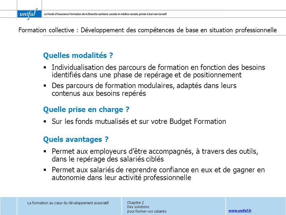 www.unifaf.fr Quelles modalités ? Individualisation des parcours de formation en fonction des besoins identifiés dans une phase de repérage et de posi