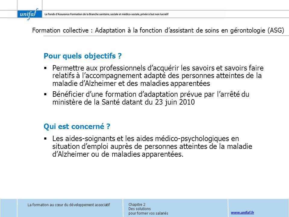 www.unifaf.fr Formation collective : Adaptation à la fonction dassistant de soins en gérontologie (ASG) Pour quels objectifs ? Permettre aux professio