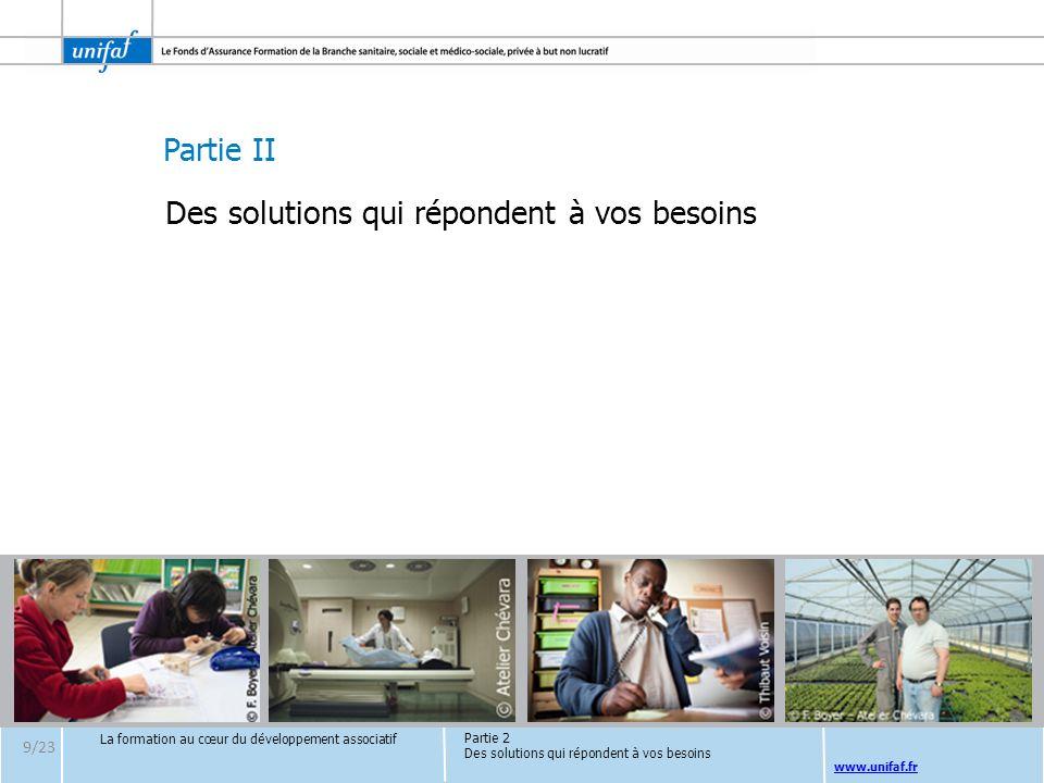 Partie II www.unifaf.fr Des solutions qui répondent à vos besoins Partie 2 Des solutions qui répondent à vos besoins La formation au cœur du développe