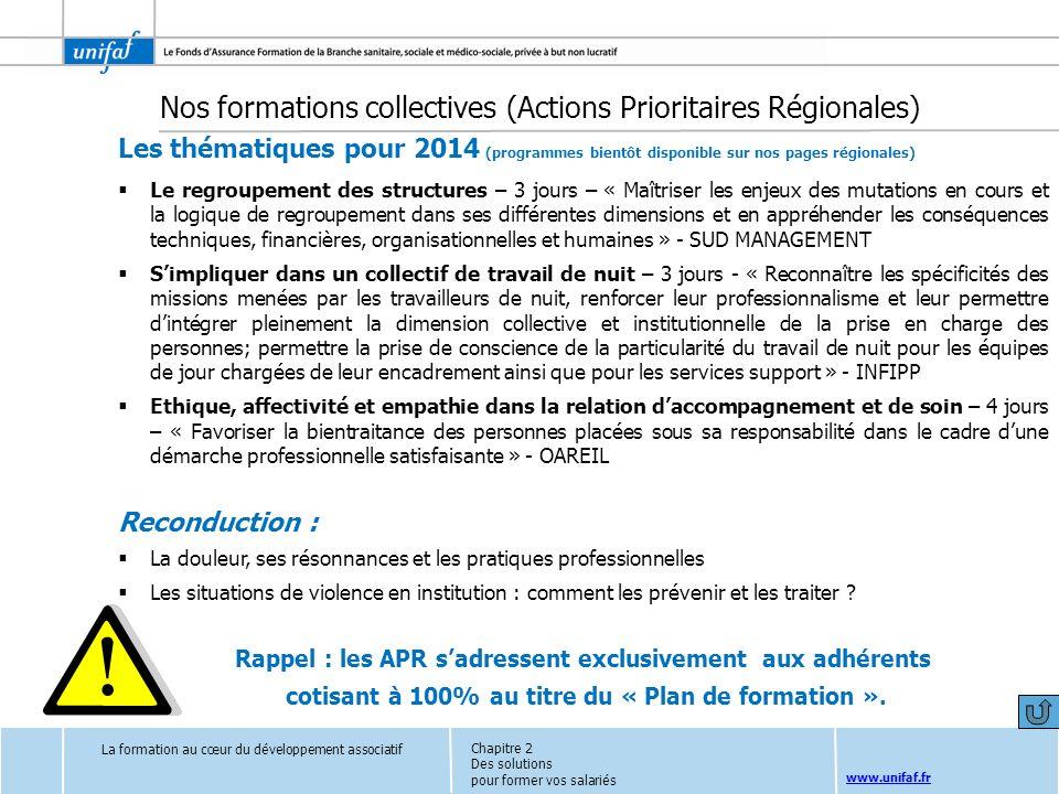 www.unifaf.fr Nos formations collectives (Actions Prioritaires Régionales) Les thématiques pour 2014 (programmes bientôt disponible sur nos pages régi