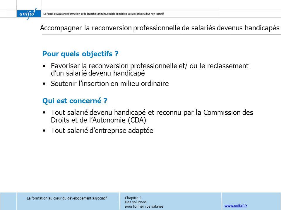 www.unifaf.fr Accompagner la reconversion professionnelle de salariés devenus handicapés Pour quels objectifs ? Favoriser la reconversion professionne