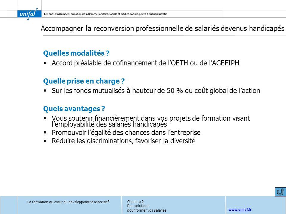 www.unifaf.fr Quelles modalités ? Accord préalable de cofinancement de lOETH ou de lAGEFIPH Quelle prise en charge ? Sur les fonds mutualisés à hauteu