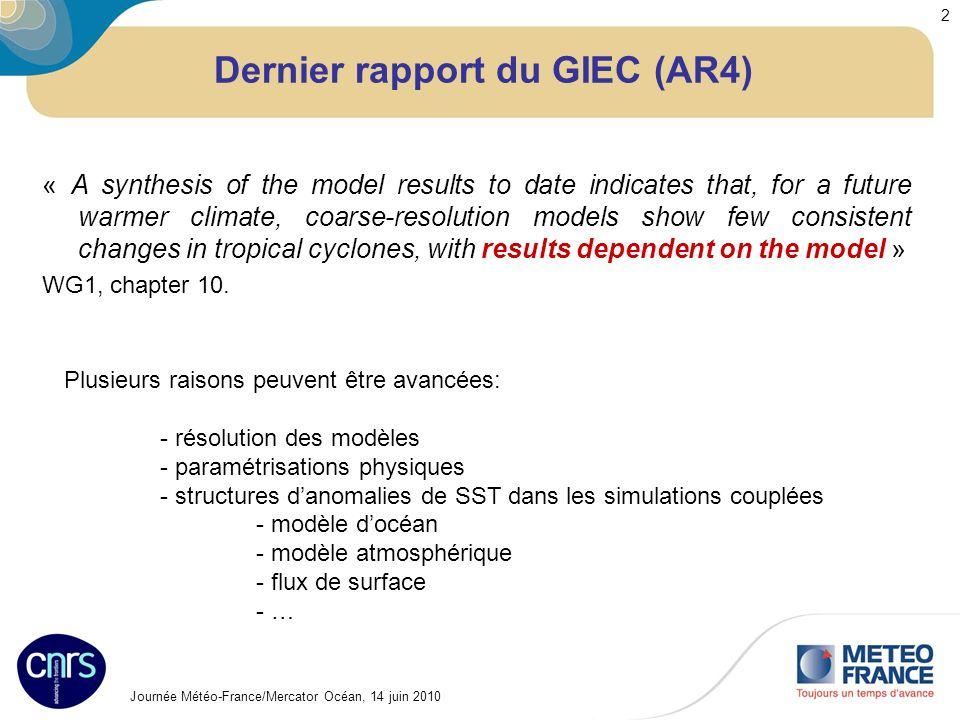 Journée Météo-France/Mercator Océan, 14 juin 2010 3 Configuration ARPEGE/NEMO Atmosphère : ARPEGE/Climat 5.2 avec SURFEX (CNRM) configuration de base : t127l31r (1.4°x1.4°) pôle :20° Nord – 60°Ouest coefficient détirement2.5 (~55 kms) Océan : NEMO 3.2 (IPSL), 1°x1° Glace : GELATO 5.2 (CNRM) Routage des fleuves : TRIP (Oki and Sud 1998) Surface : SURFEX (incl.