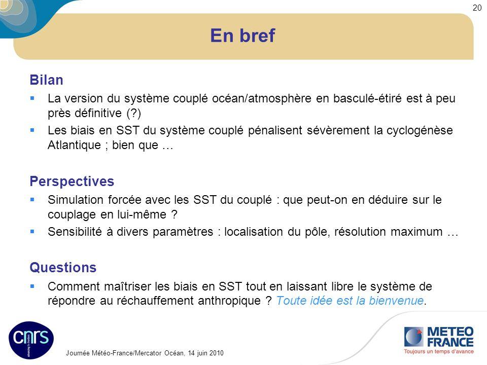 Journée Météo-France/Mercator Océan, 14 juin 2010 20 En bref Bilan La version du système couplé océan/atmosphère en basculé-étiré est à peu près défin