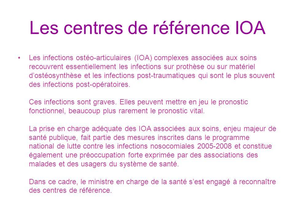 Les centres de référence IOA Les infections ostéo-articulaires (IOA) complexes associées aux soins recouvrent essentiellement les infections sur proth