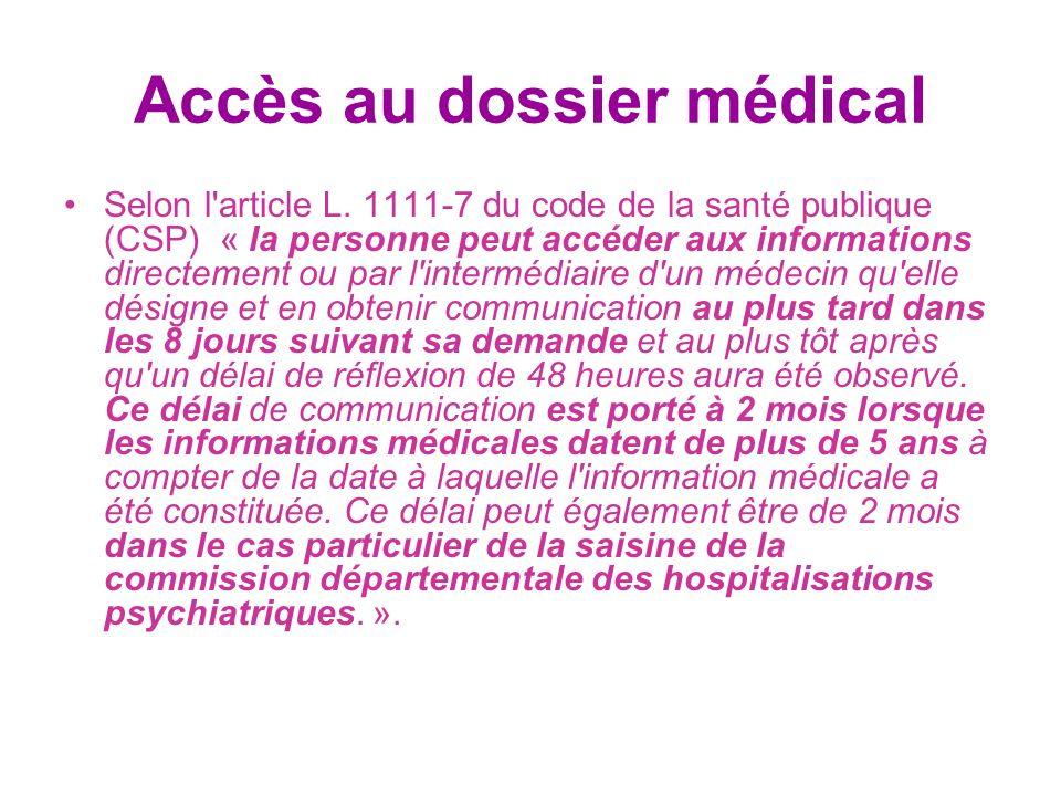 Accès au dossier médical Selon l'article L. 1111-7 du code de la santé publique (CSP) « la personne peut accéder aux informations directement ou par l