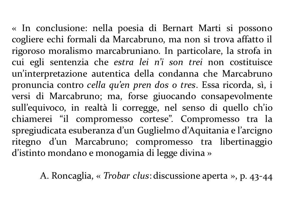 « In conclusione: nella poesia di Bernart Marti si possono cogliere echi formali da Marcabruno, ma non si trova affatto il rigoroso moralismo marcabru