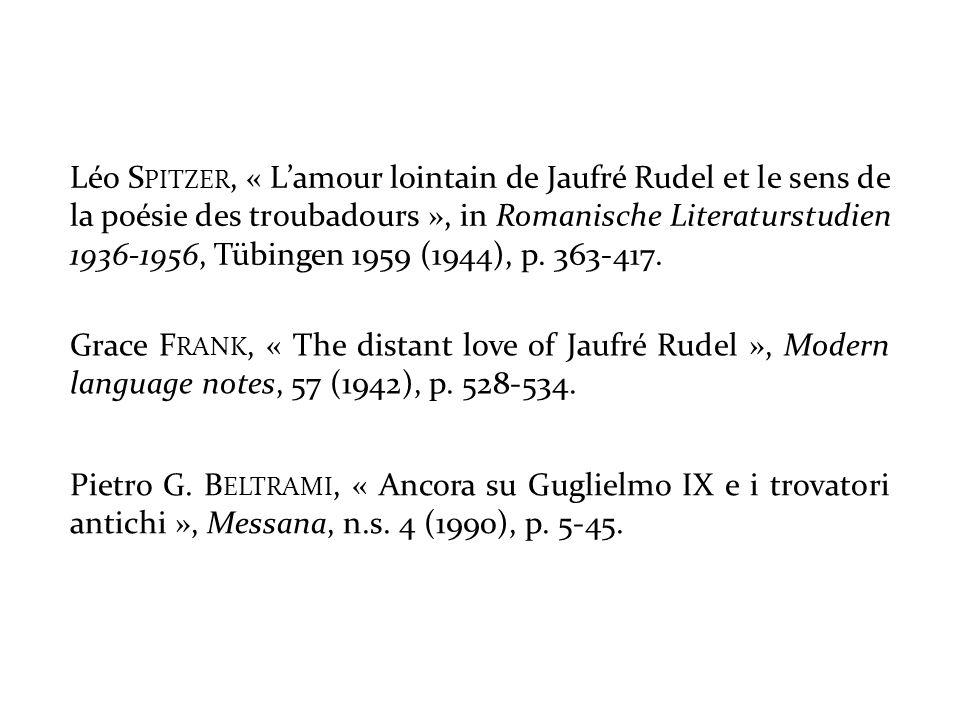 Léo S PITZER, « Lamour lointain de Jaufré Rudel et le sens de la poésie des troubadours », in Romanische Literaturstudien 1936-1956, Tübingen 1959 (19