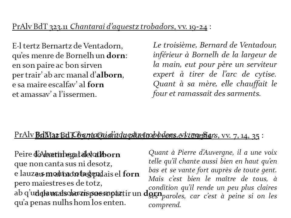 PrAlv BdT 323.11 Chantarai daquestz trobadors, vv. 19-24 : E·l tertz Bernartz de Ventadorn, ques menre de Bornelh un dorn: en son paire ac bon sirven