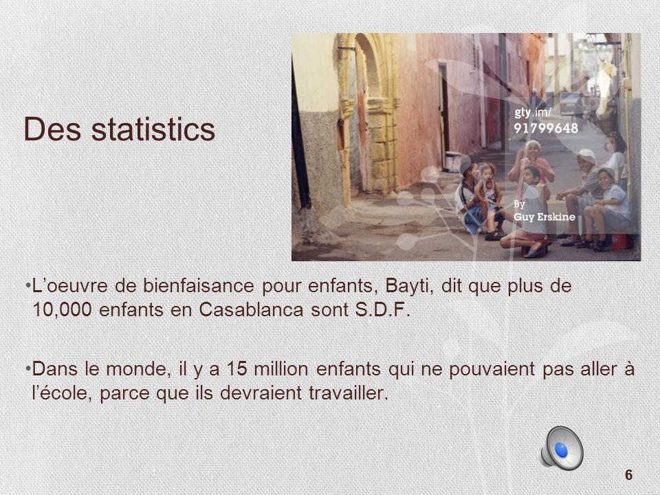 55 Le problème Un grand problème dans Maroc, et aussi en Casablanca, est les enfants qui ont moins de 14 ans, qui travaillent pour ses familles. La re