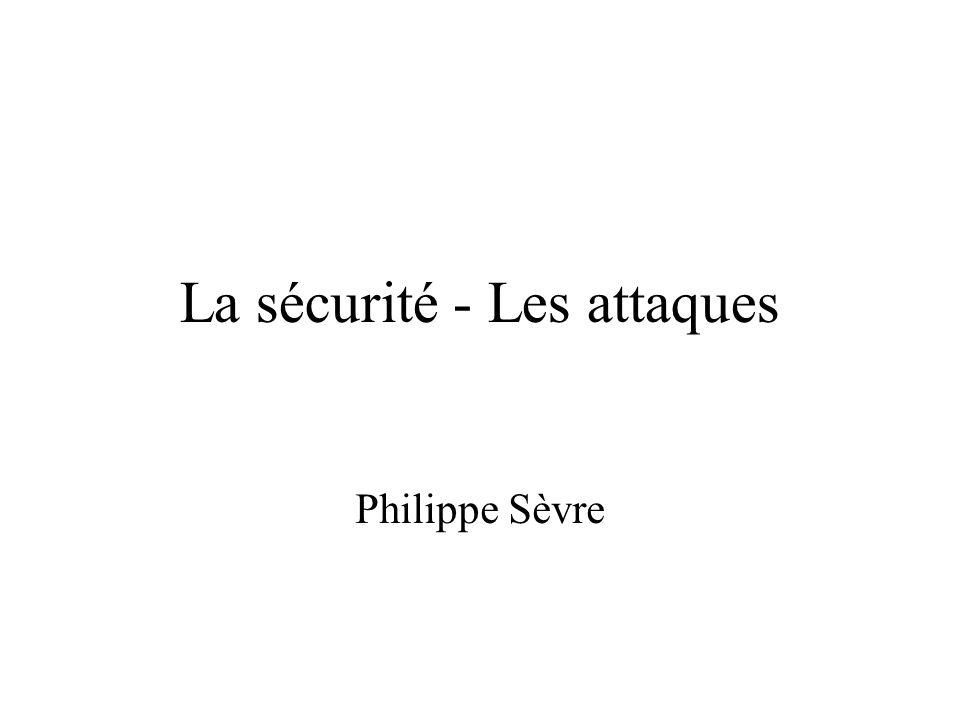 La sécurité - Les attaques Philippe Sèvre