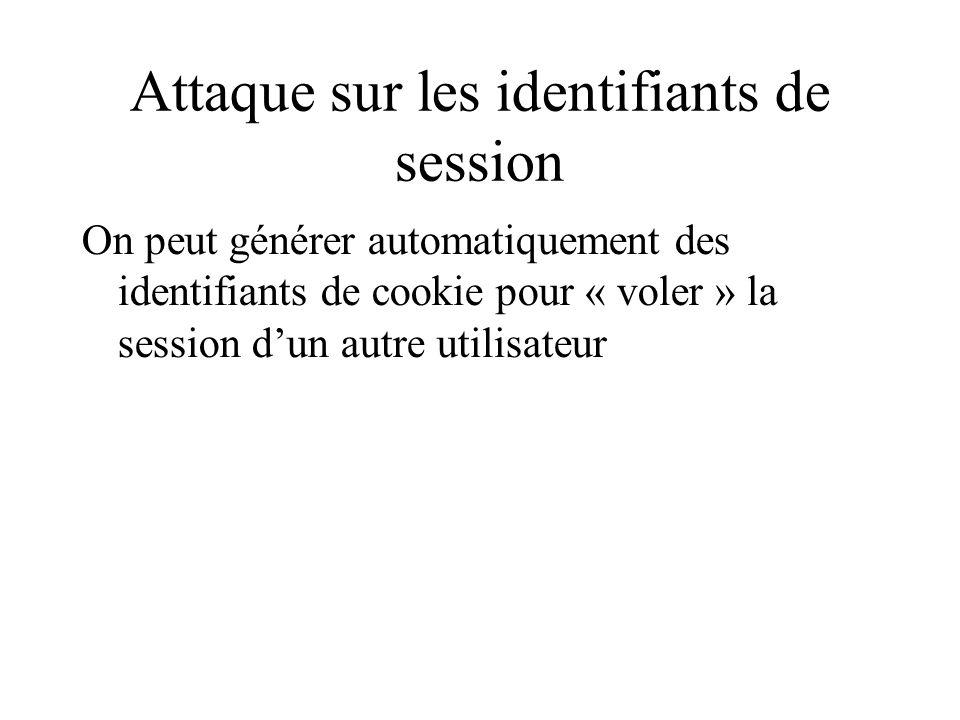 Attaque sur les identifiants de session On peut générer automatiquement des identifiants de cookie pour « voler » la session dun autre utilisateur