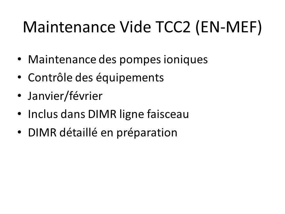 Maintenance Vide TCC2 (EN-MEF) Maintenance des pompes ioniques Contrôle des équipements Janvier/février Inclus dans DIMR ligne faisceau DIMR détaillé