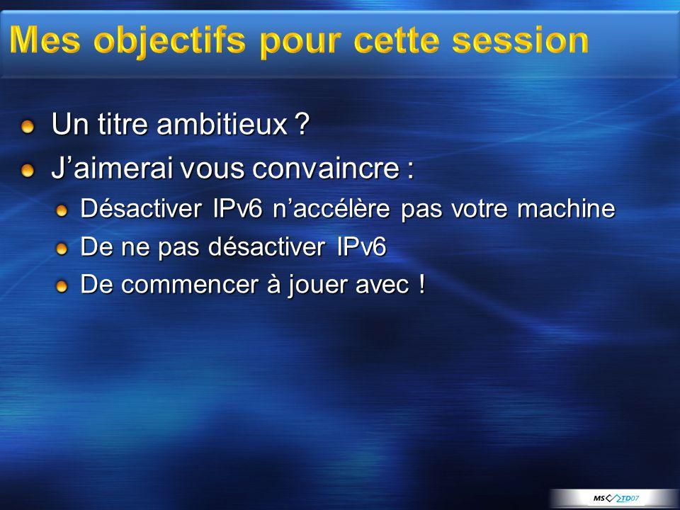 Un titre ambitieux ? Jaimerai vous convaincre : Désactiver IPv6 naccélère pas votre machine De ne pas désactiver IPv6 De commencer à jouer avec !