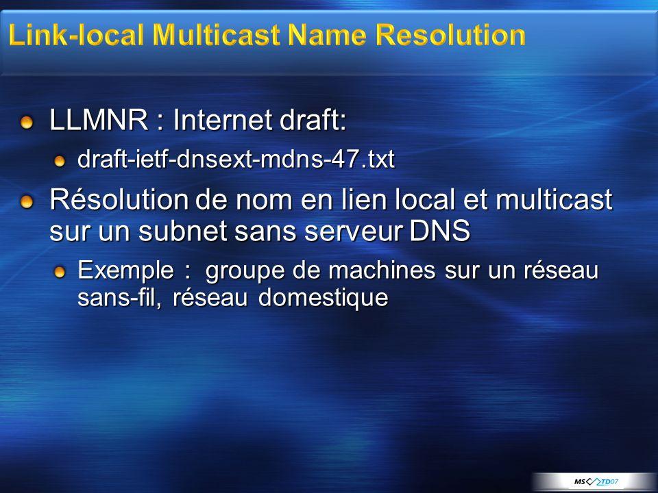 LLMNR : Internet draft: draft-ietf-dnsext-mdns-47.txt Résolution de nom en lien local et multicast sur un subnet sans serveur DNS Exemple : groupe de