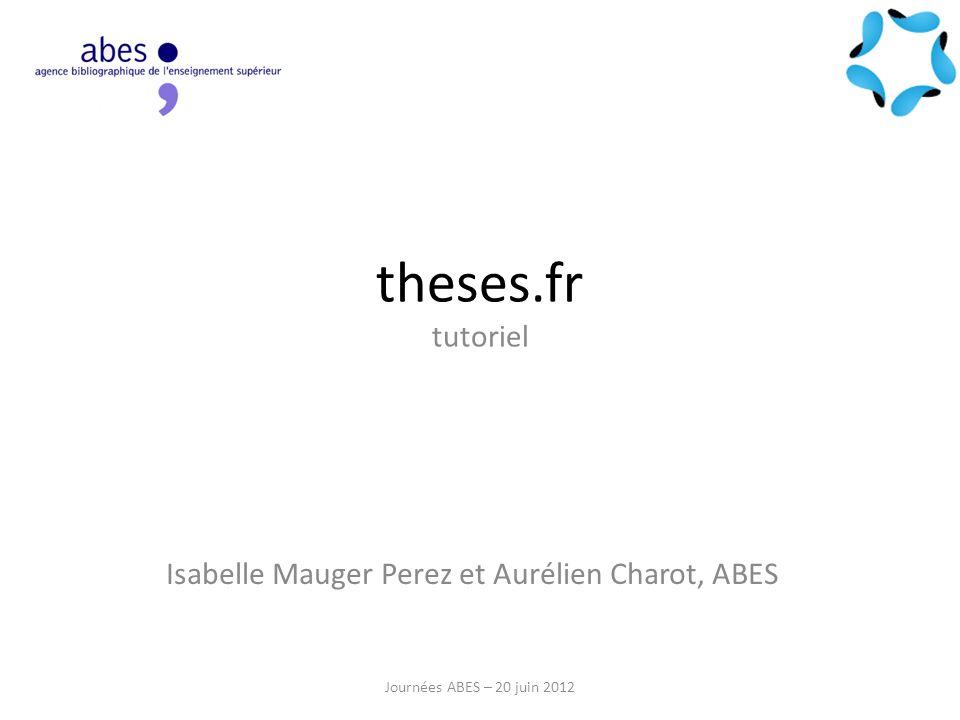 theses.fr tutoriel Isabelle Mauger Perez et Aurélien Charot, ABES Journées ABES – 20 juin 2012