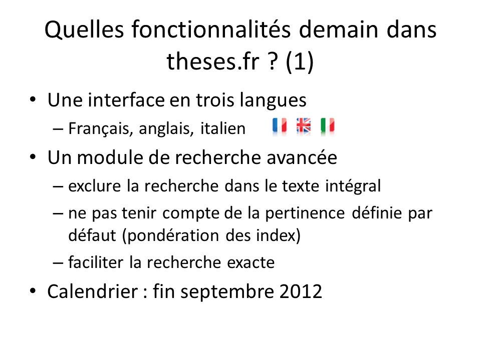 Quelles fonctionnalités demain dans theses.fr ? (1) Une interface en trois langues – Français, anglais, italien Un module de recherche avancée – exclu