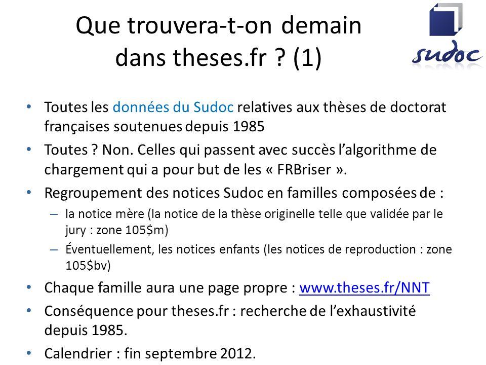 Que trouvera-t-on demain dans theses.fr ? (1) Toutes les données du Sudoc relatives aux thèses de doctorat françaises soutenues depuis 1985 Toutes ? N