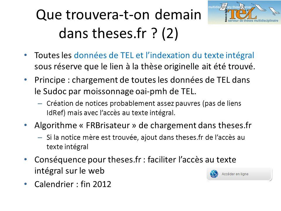 Que trouvera-t-on demain dans theses.fr ? (2) Toutes les données de TEL et lindexation du texte intégral sous réserve que le lien à la thèse originell