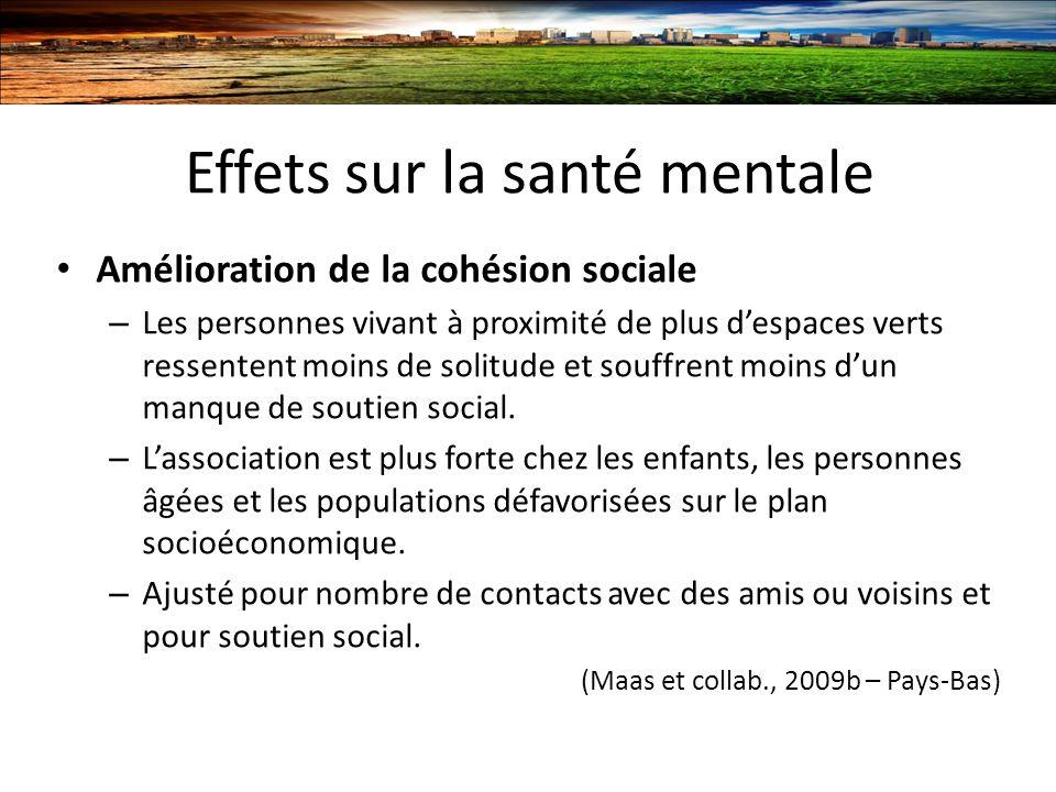 Effets sur la santé mentale Amélioration de la cohésion sociale – Les personnes vivant à proximité de plus despaces verts ressentent moins de solitude et souffrent moins dun manque de soutien social.