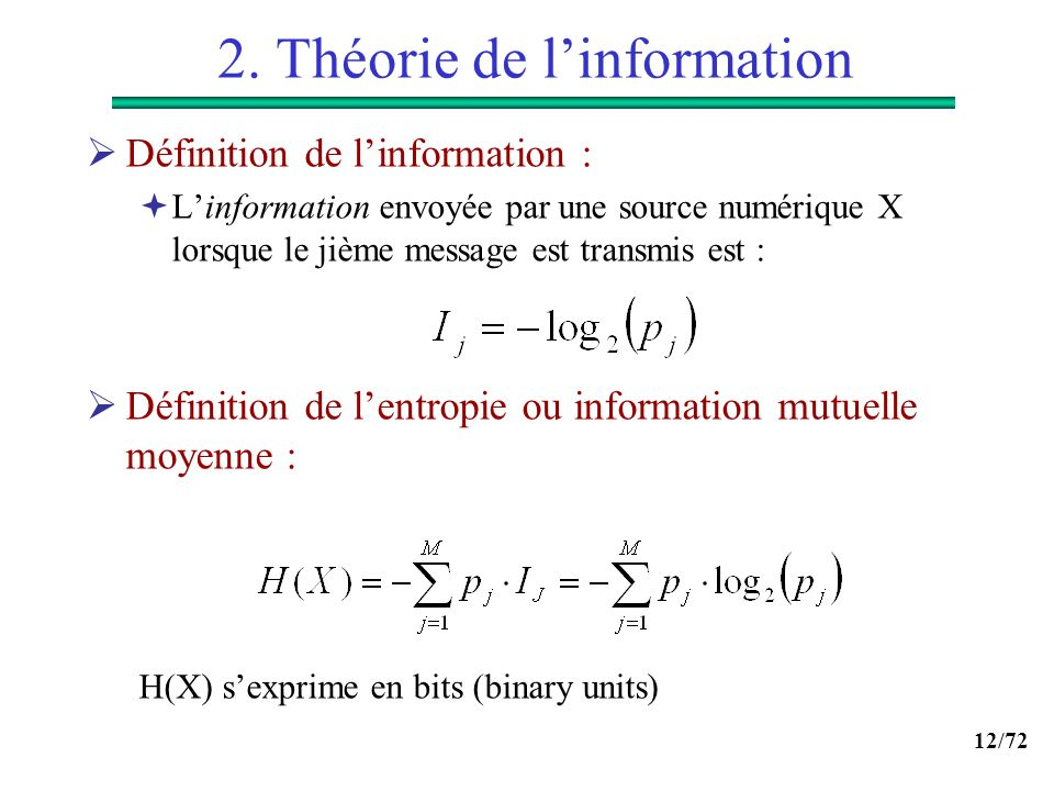 12/72 2. Théorie de linformation Définition de linformation : Linformation envoyée par une source numérique X lorsque le jième message est transmis es