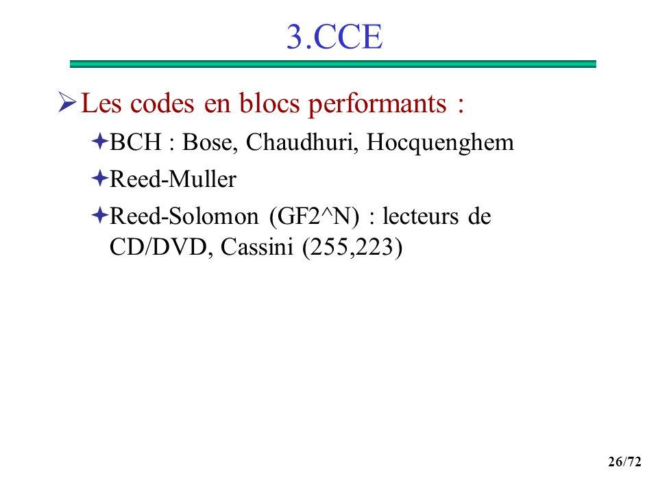 26/72 3.CCE Les codes en blocs performants : BCH : Bose, Chaudhuri, Hocquenghem Reed-Muller Reed-Solomon (GF2^N) : lecteurs de CD/DVD, Cassini (255,22