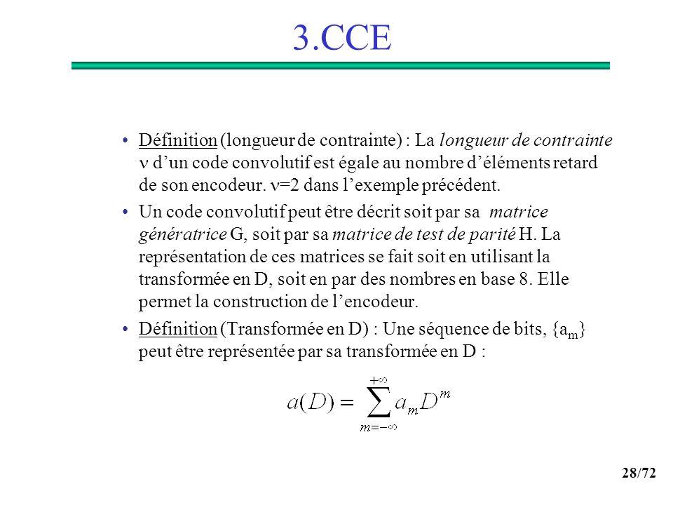 28/72 3.CCE Définition (longueur de contrainte) : La longueur de contrainte dun code convolutif est égale au nombre déléments retard de son encodeur.
