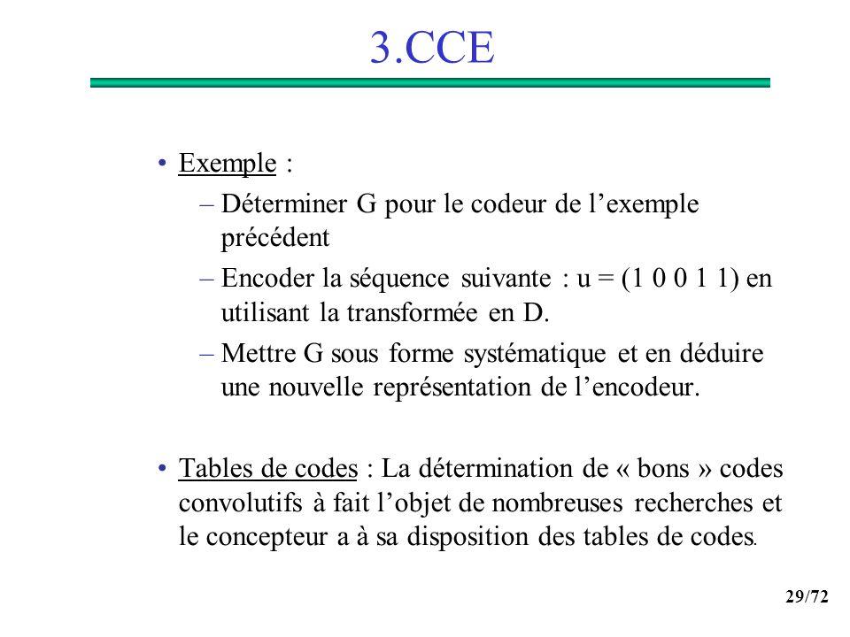 29/72 3.CCE Exemple : –Déterminer G pour le codeur de lexemple précédent –Encoder la séquence suivante : u = (1 0 0 1 1) en utilisant la transformée e