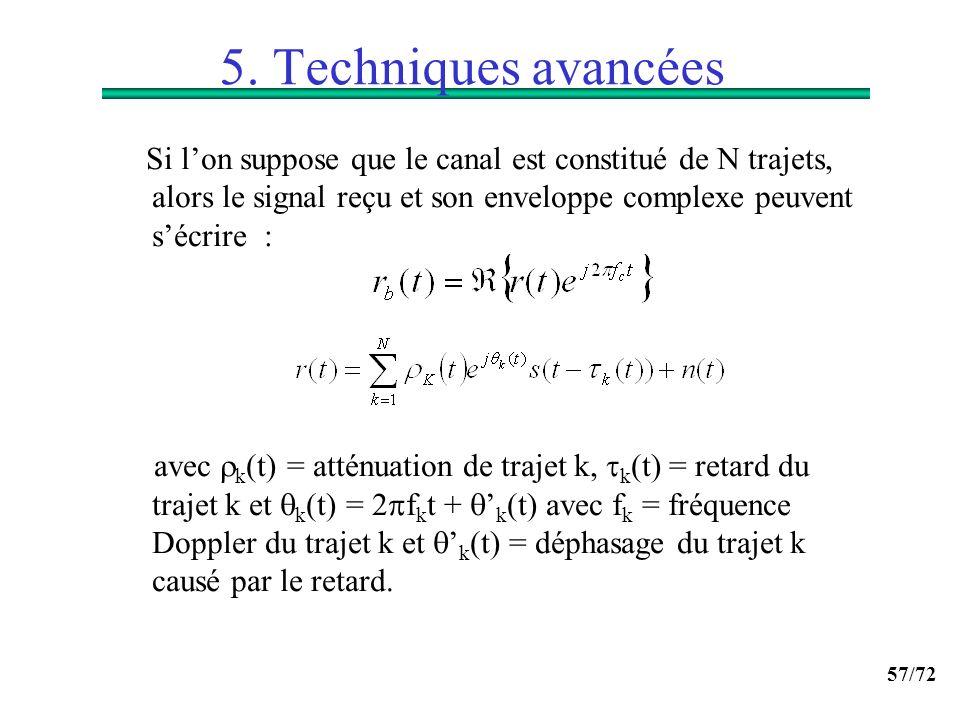 57/72 5. Techniques avancées Si lon suppose que le canal est constitué de N trajets, alors le signal reçu et son enveloppe complexe peuvent sécrire :