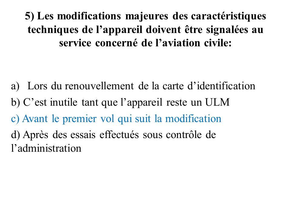 5) Les modifications majeures des caractéristiques techniques de lappareil doivent être signalées au service concerné de laviation civile: a)Lors du r