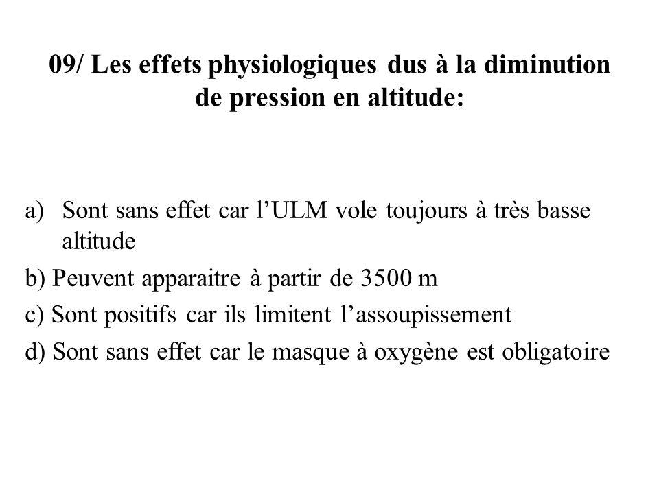 09/ Les effets physiologiques dus à la diminution de pression en altitude: a)Sont sans effet car lULM vole toujours à très basse altitude b) Peuvent a