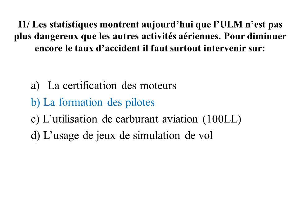 11/ Les statistiques montrent aujourdhui que lULM nest pas plus dangereux que les autres activités aériennes. Pour diminuer encore le taux daccident i