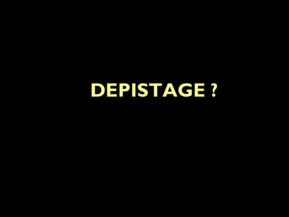 DEPISTAGE ?
