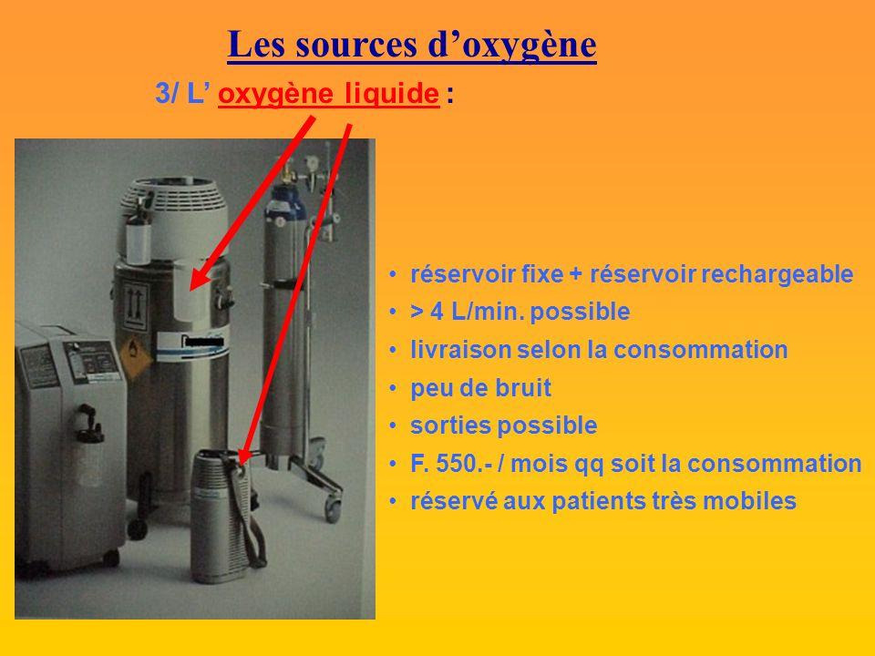 Les sources doxygène 3/ L oxygène liquide : réservoir fixe + réservoir rechargeable > 4 L/min.
