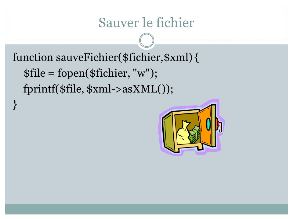 Sauver le fichier function sauveFichier($fichier,$xml) { $file = fopen($fichier,