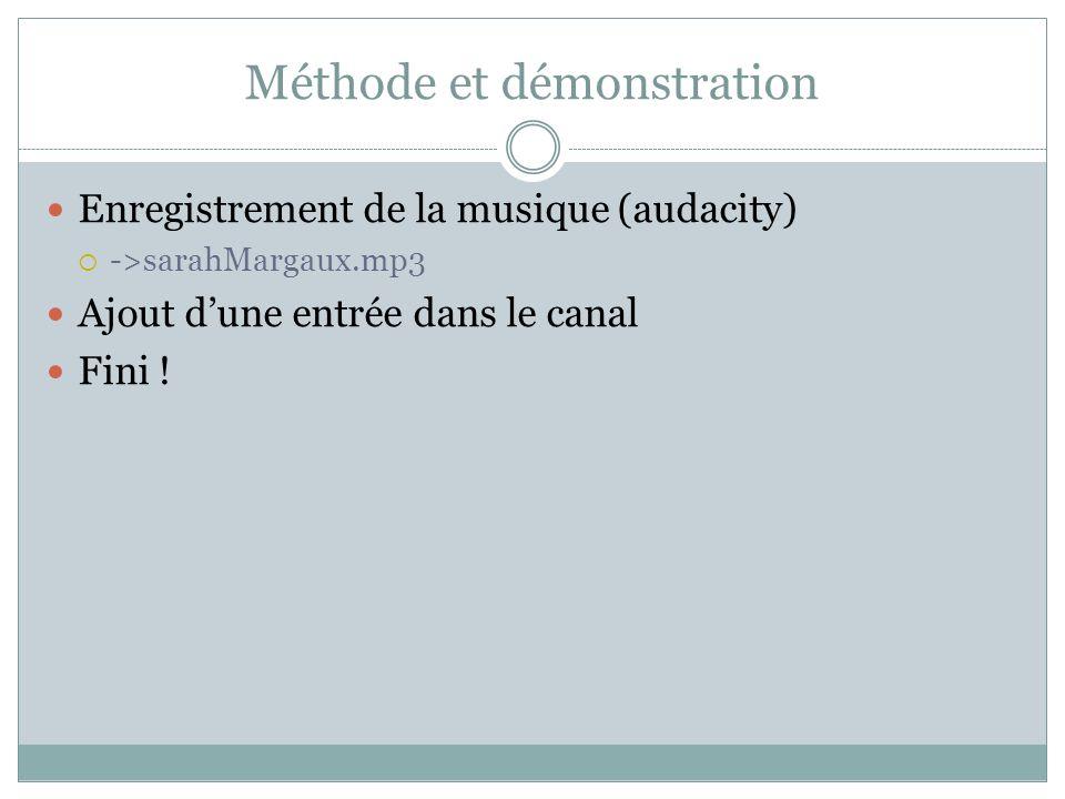 Méthode et démonstration Enregistrement de la musique (audacity) ->sarahMargaux.mp3 Ajout dune entrée dans le canal Fini !