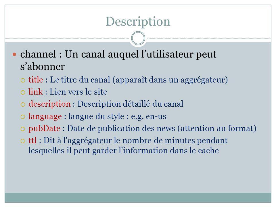 Description channel : Un canal auquel lutilisateur peut sabonner title : Le titre du canal (apparaît dans un aggrégateur) link : Lien vers le site description : Description détaillé du canal language : langue du style : e.g.